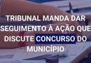 Tribunal manda dar seguimento à ação que discute concurso no município